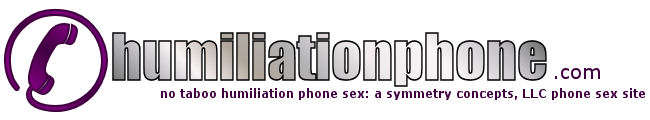 humiliation phone sex